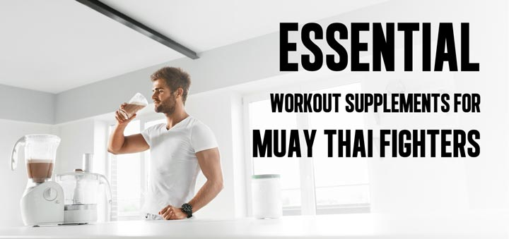 The Essential Workout Supplements for Muay Thai Fighters